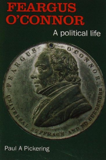 Feargus O'Connor, A Political Life, by Paul A. Pickering